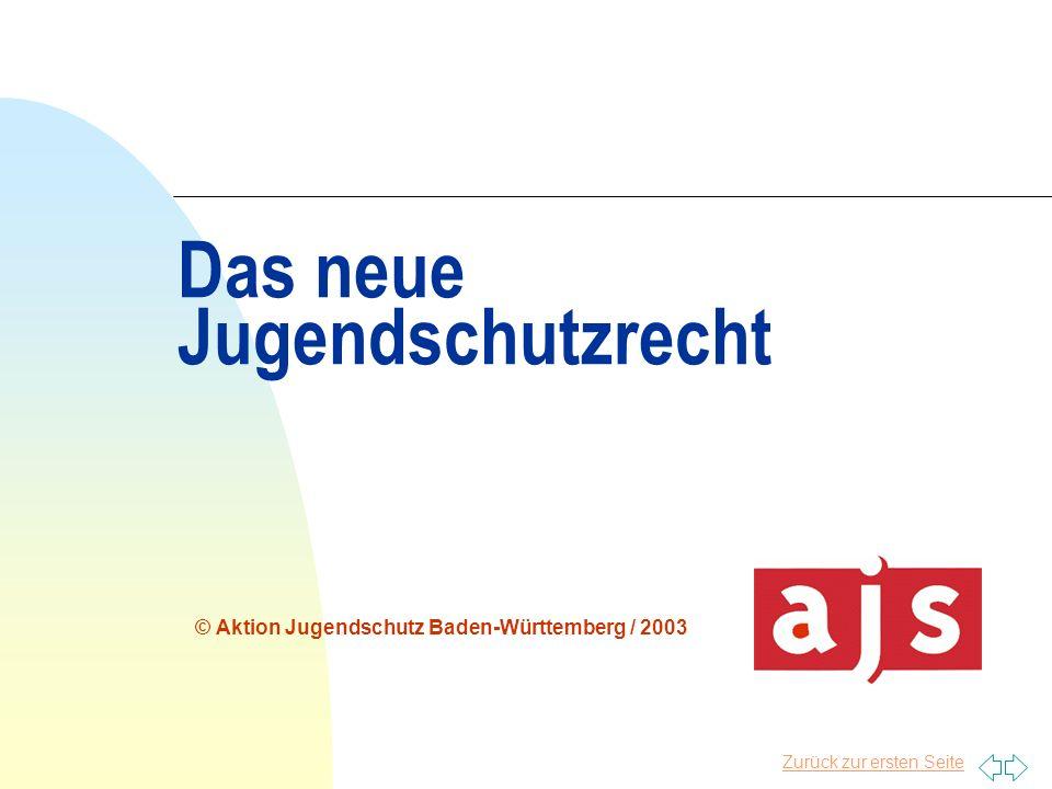 Zurück zur ersten Seite Das neue Jugendschutzrecht © Aktion Jugendschutz Baden-Württemberg / 2003