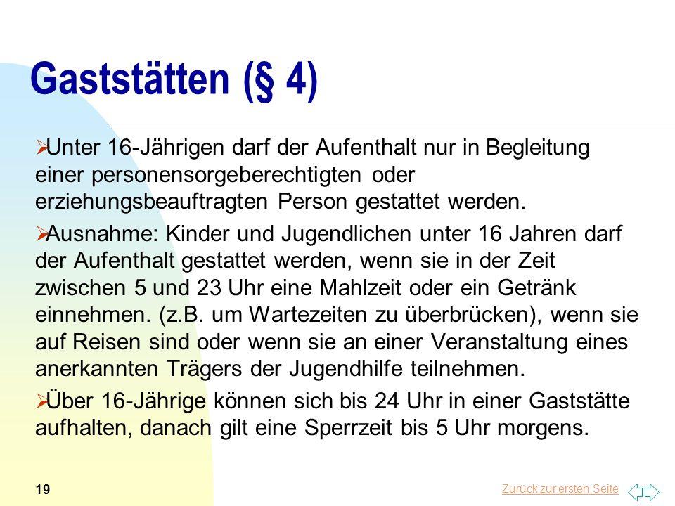 Zurück zur ersten Seite Gaststätten (§ 4) Unter 16-Jährigen darf der Aufenthalt nur in Begleitung einer personensorgeberechtigten oder erziehungsbeauf