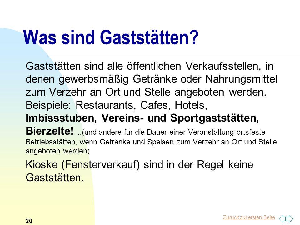 Zurück zur ersten Seite Was sind Gaststätten? Gaststätten sind alle öffentlichen Verkaufsstellen, in denen gewerbsmäßig Getränke oder Nahrungsmittel z