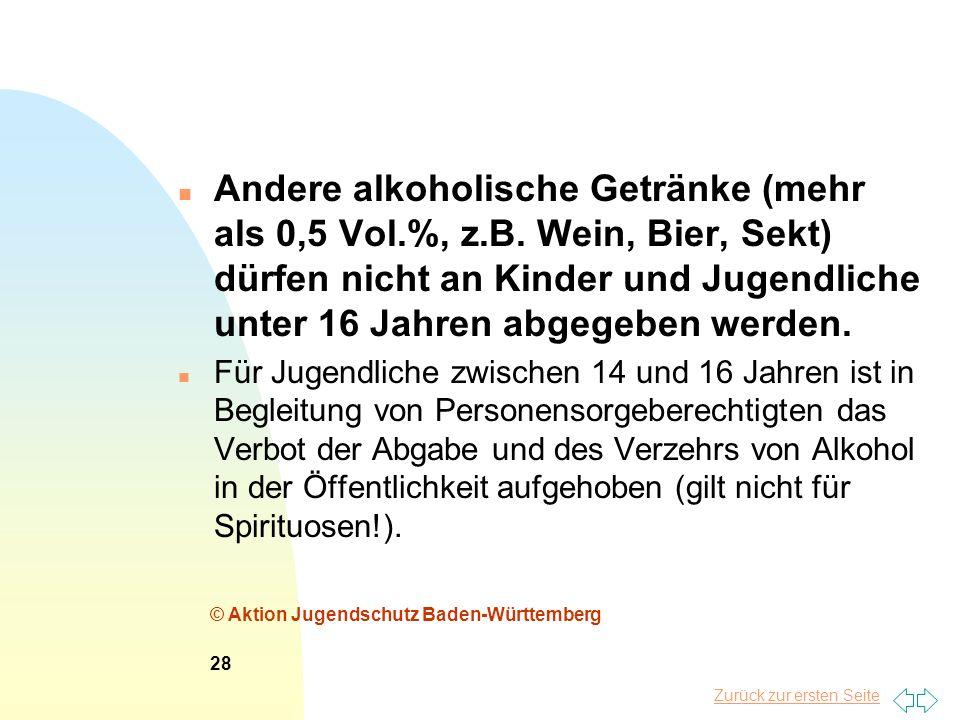 Zurück zur ersten Seite n Andere alkoholische Getränke (mehr als 0,5 Vol.%, z.B. Wein, Bier, Sekt) dürfen nicht an Kinder und Jugendliche unter 16 Jah