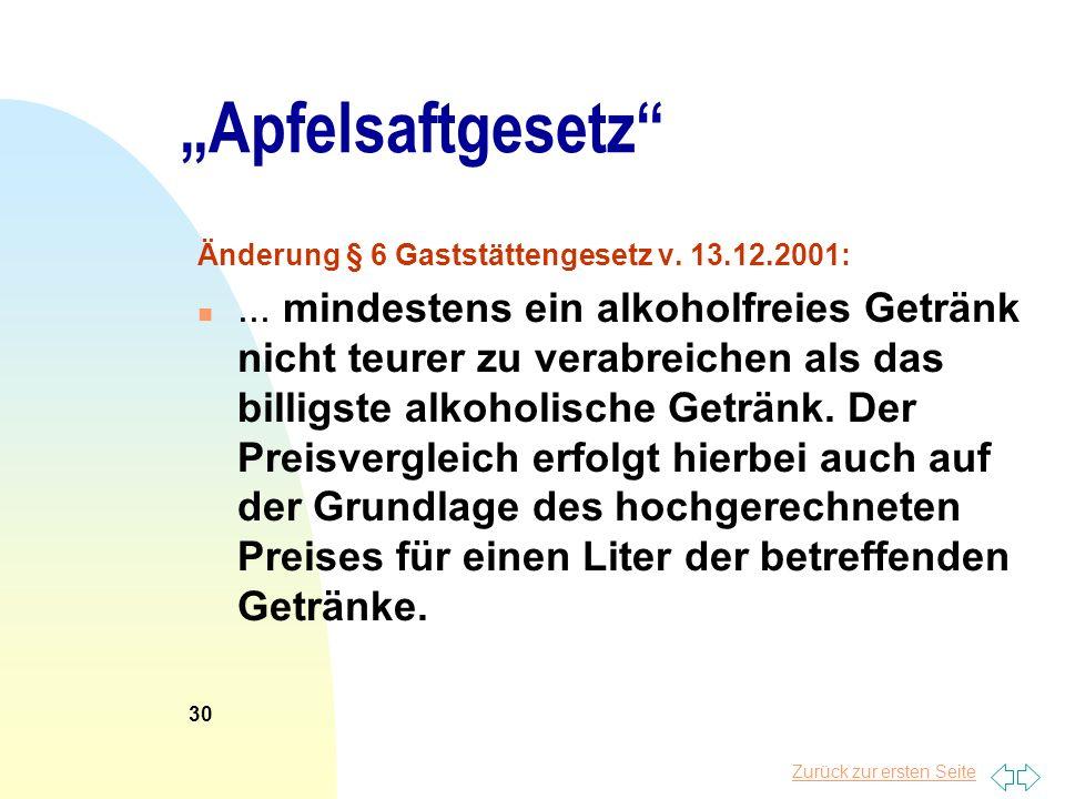Zurück zur ersten Seite Apfelsaftgesetz Änderung § 6 Gaststättengesetz v. 13.12.2001: n... mindestens ein alkoholfreies Getränk nicht teurer zu verabr
