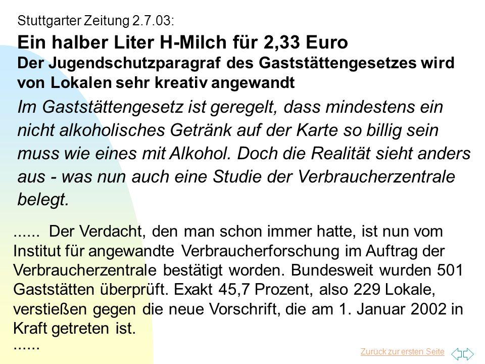 Zurück zur ersten Seite Stuttgarter Zeitung 2.7.03: Ein halber Liter H-Milch für 2,33 Euro Der Jugendschutzparagraf des Gaststättengesetzes wird von L