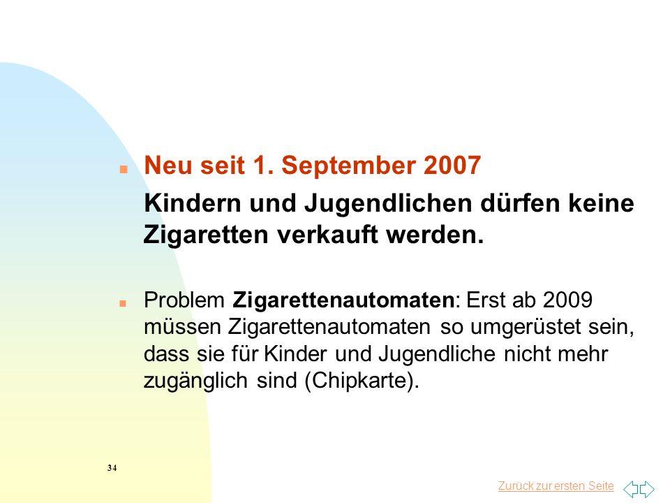 Zurück zur ersten Seite n Neu seit 1. September 2007 Kindern und Jugendlichen dürfen keine Zigaretten verkauft werden. n Problem Zigarettenautomaten: