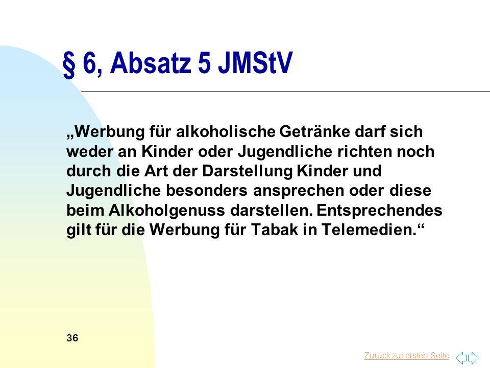 Zurück zur ersten Seite § 6, Absatz 5 JMStV Werbung für alkoholische Getränke darf sich weder an Kinder oder Jugendliche richten noch durch die Art de