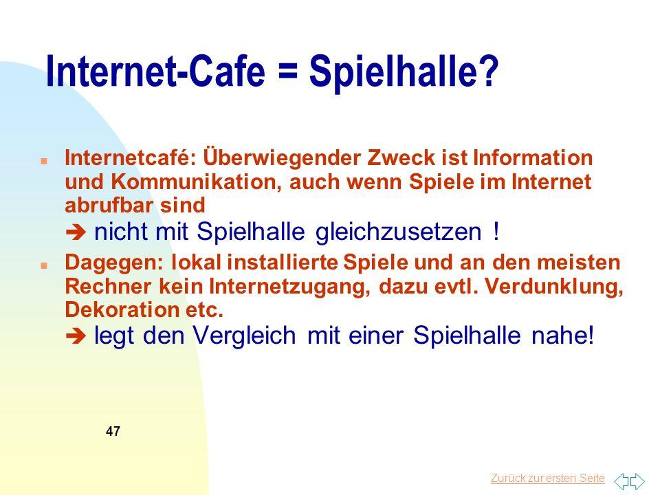Zurück zur ersten Seite Internet-Cafe = Spielhalle? n Internetcafé: Überwiegender Zweck ist Information und Kommunikation, auch wenn Spiele im Interne