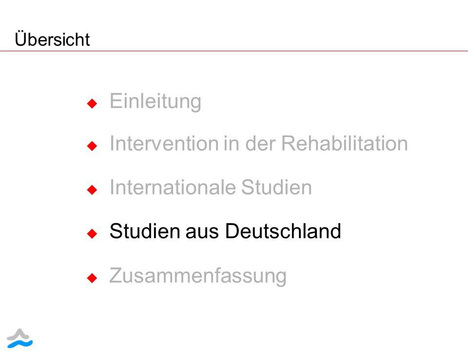 Übersicht Einleitung Intervention in der Rehabilitation Internationale Studien Studien aus Deutschland Zusammenfassung