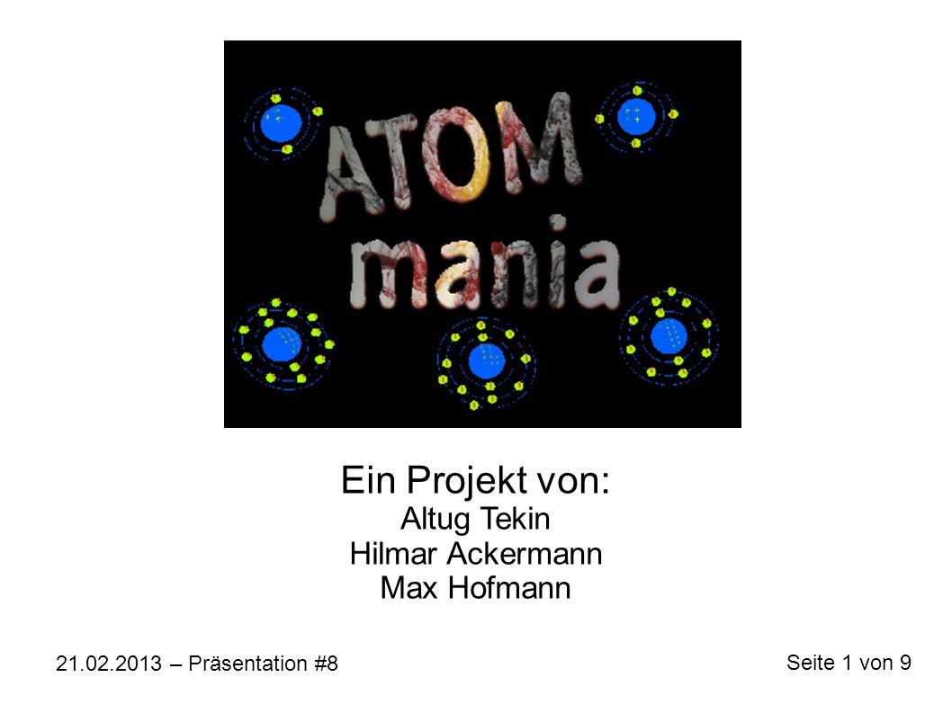 Ein Projekt von: Altug Tekin Hilmar Ackermann Max Hofmann 21.02.2013 – Präsentation #8 Seite 1 von 9