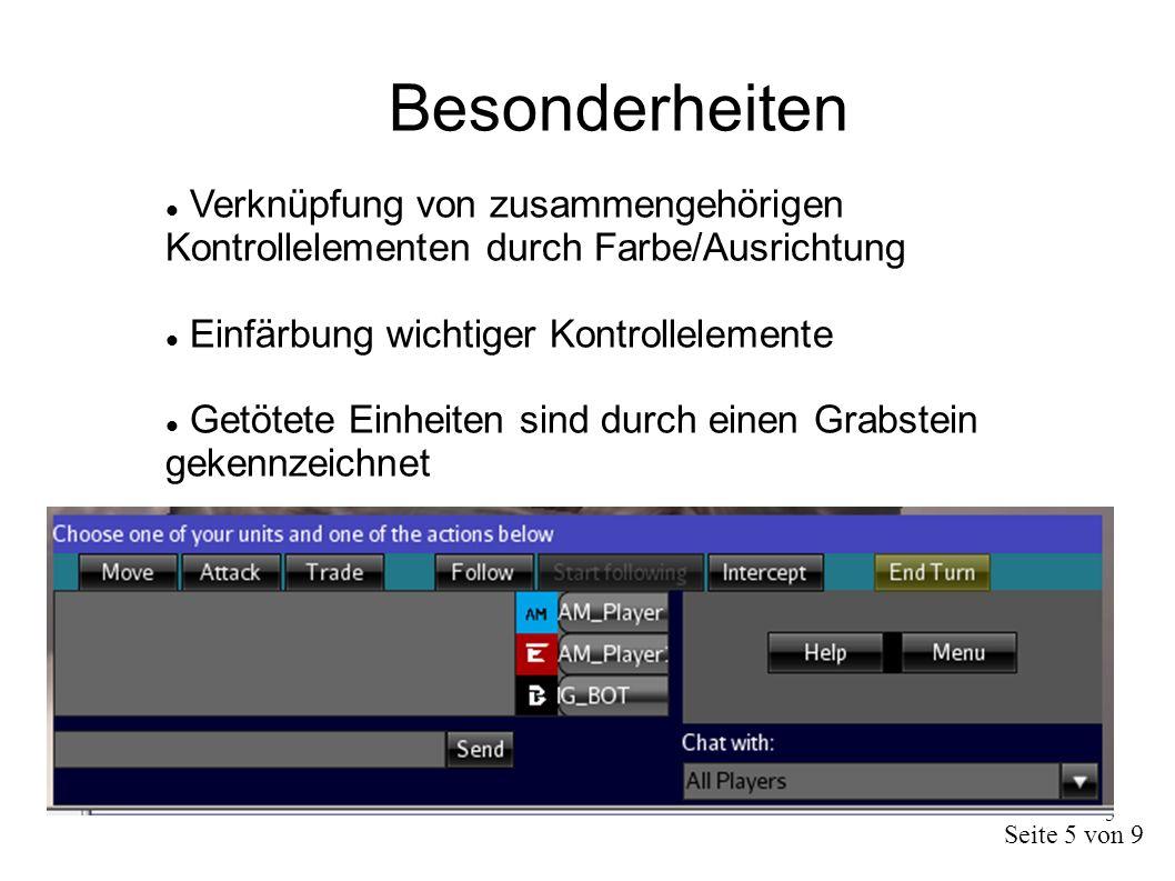 5 Besonderheiten Verknüpfung von zusammengehörigen Kontrollelementen durch Farbe/Ausrichtung Einfärbung wichtiger Kontrollelemente Getötete Einheiten