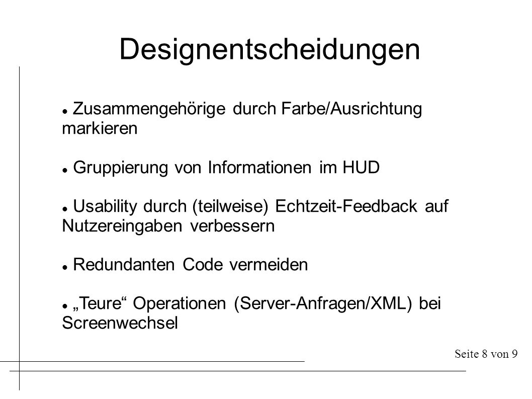 Designentscheidungen Zusammengehörige durch Farbe/Ausrichtung markieren Gruppierung von Informationen im HUD Usability durch (teilweise) Echtzeit-Feed