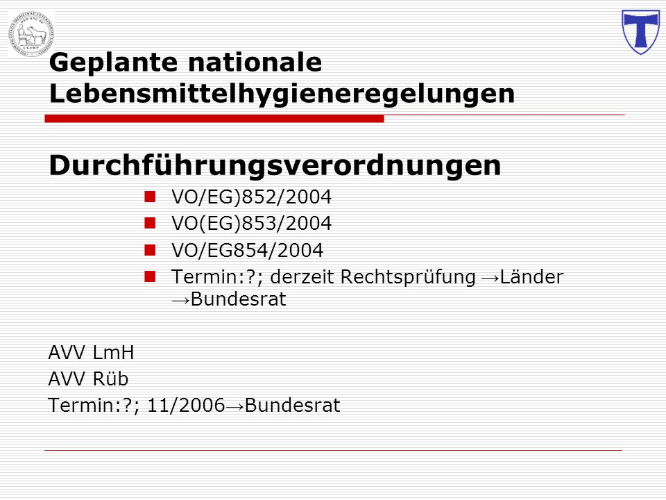 Geplante nationale Lebensmittelhygieneregelungen Durchführungsverordnungen VO/EG)852/2004 VO(EG)853/2004 VO/EG854/2004 Termin:?; derzeit Rechtsprüfung