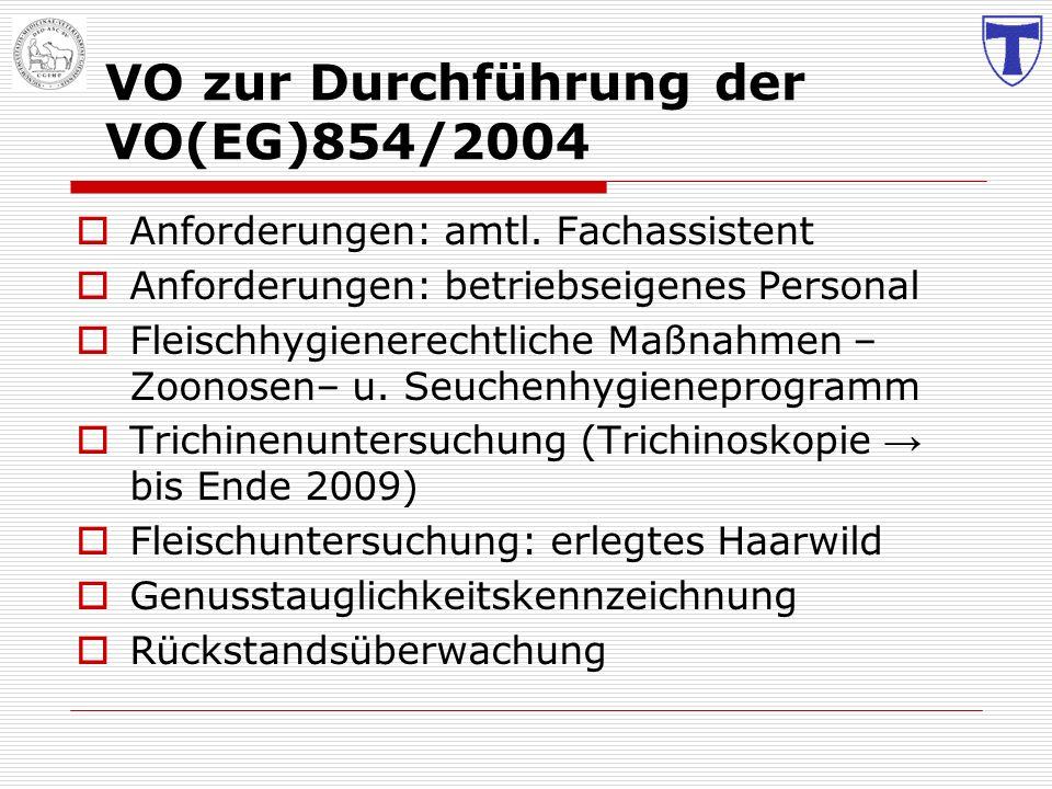 VO zur Durchführung der VO(EG)854/2004 Anforderungen: amtl. Fachassistent Anforderungen: betriebseigenes Personal Fleischhygienerechtliche Maßnahmen –