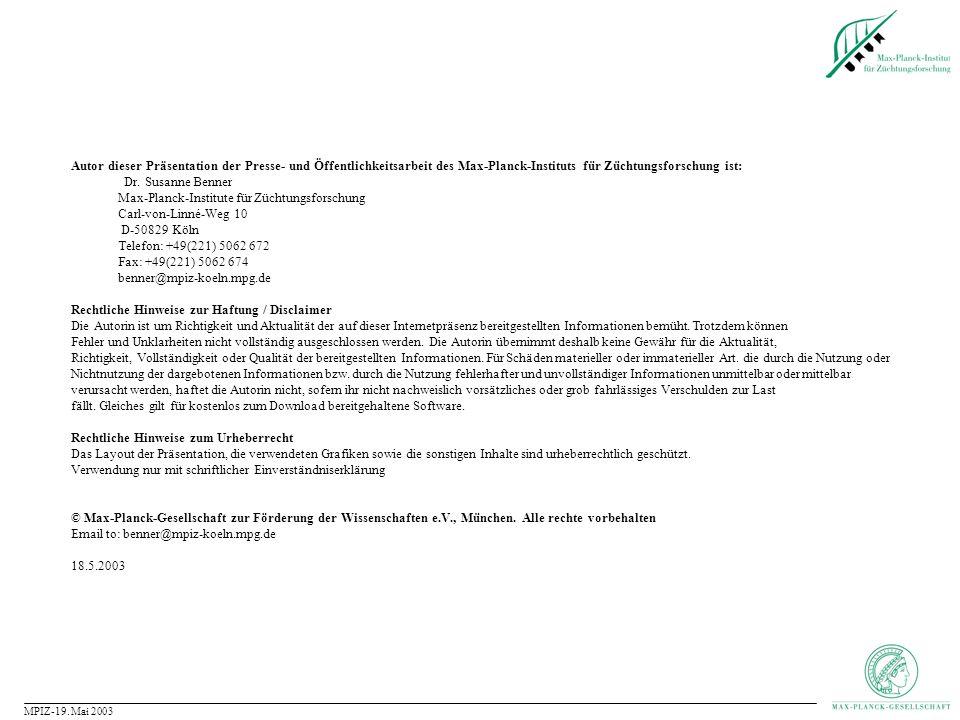 MPIZ-19. Mai 2003 Autor dieser Präsentation der Presse- und Öffentlichkeitsarbeit des Max-Planck-Instituts für Züchtungsforschung ist: Dr. Susanne Ben