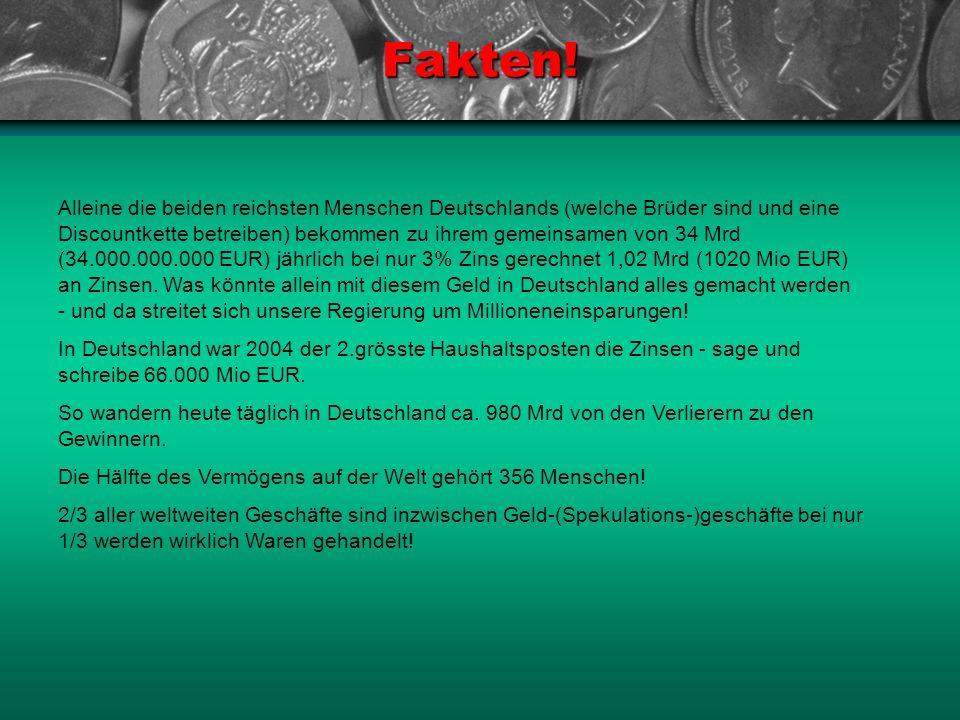 Fakten! Alleine die beiden reichsten Menschen Deutschlands (welche Brüder sind und eine Discountkette betreiben) bekommen zu ihrem gemeinsamen von 34