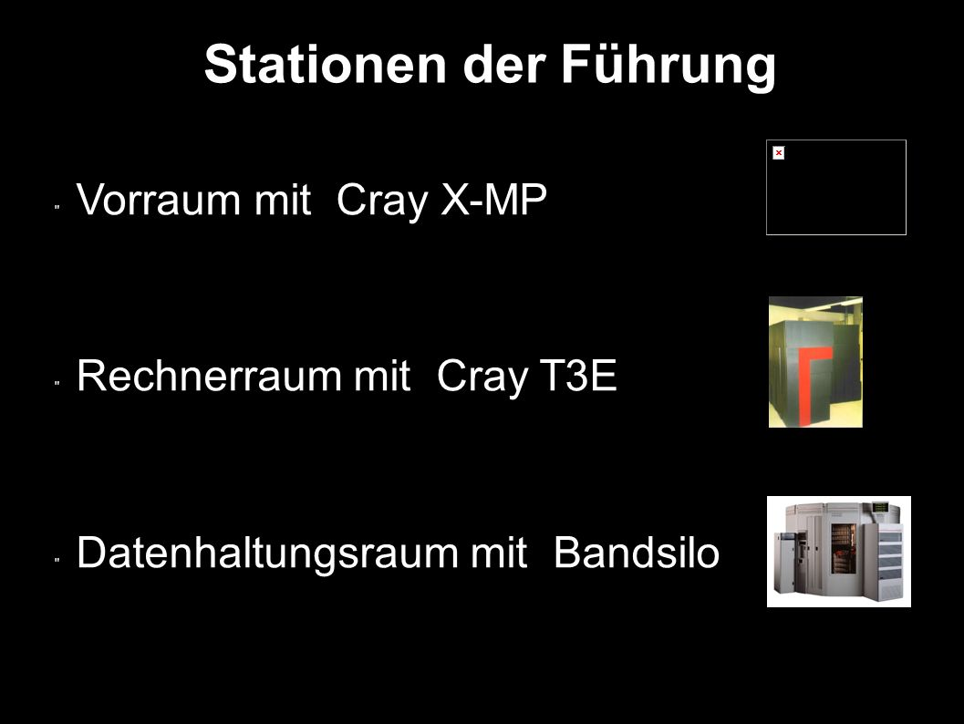 Stationen der Führung Vorraum mit Cray X-MP Rechnerraum mit Cray T3E Datenhaltungsraum mit Bandsilo