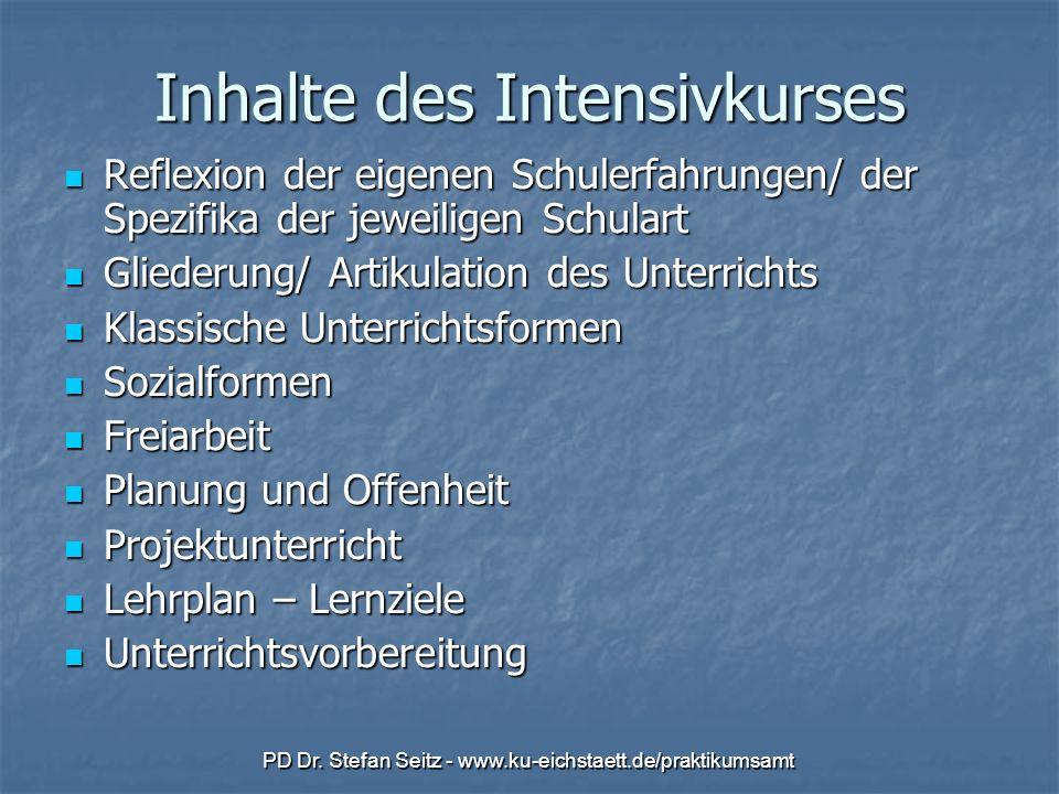 PD Dr. Stefan Seitz - www.ku-eichstaett.de/praktikumsamt Inhalte des Intensivkurses Reflexion der eigenen Schulerfahrungen/ der Spezifika der jeweilig