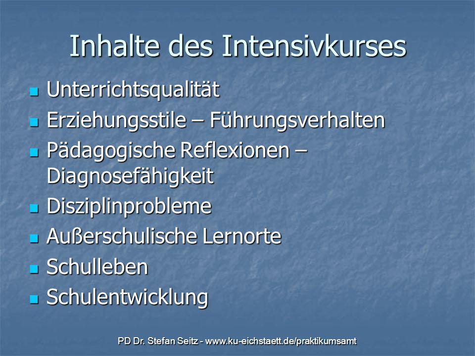 PD Dr. Stefan Seitz - www.ku-eichstaett.de/praktikumsamt Inhalte des Intensivkurses Unterrichtsqualität Unterrichtsqualität Erziehungsstile – Führungs