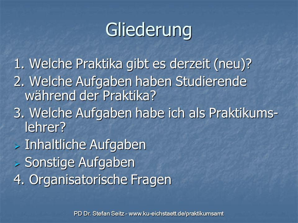 PD Dr. Stefan Seitz - www.ku-eichstaett.de/praktikumsamtGliederung 1. Welche Praktika gibt es derzeit (neu)? 2. Welche Aufgaben haben Studierende währ