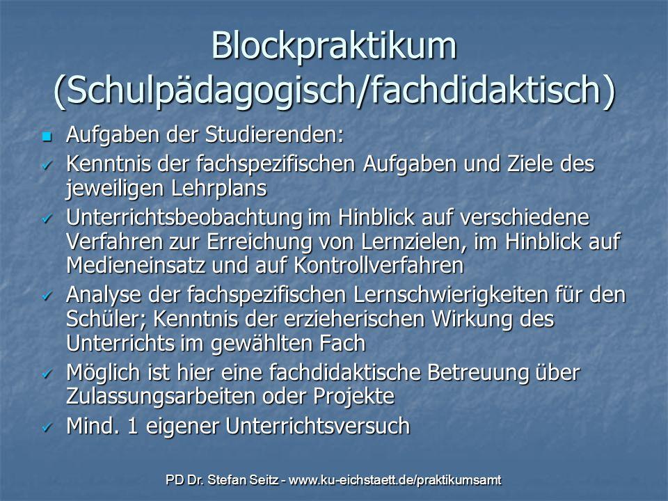 PD Dr. Stefan Seitz - www.ku-eichstaett.de/praktikumsamt Blockpraktikum (Schulpädagogisch/fachdidaktisch) Aufgaben der Studierenden: Aufgaben der Stud