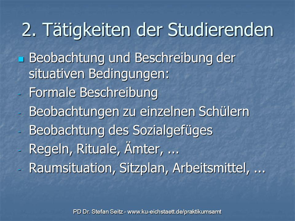 PD Dr. Stefan Seitz - www.ku-eichstaett.de/praktikumsamt 2. Tätigkeiten der Studierenden Beobachtung und Beschreibung der situativen Bedingungen: Beob