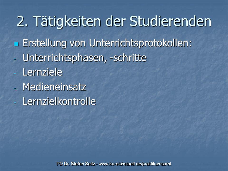 PD Dr. Stefan Seitz - www.ku-eichstaett.de/praktikumsamt 2. Tätigkeiten der Studierenden Erstellung von Unterrichtsprotokollen: Erstellung von Unterri
