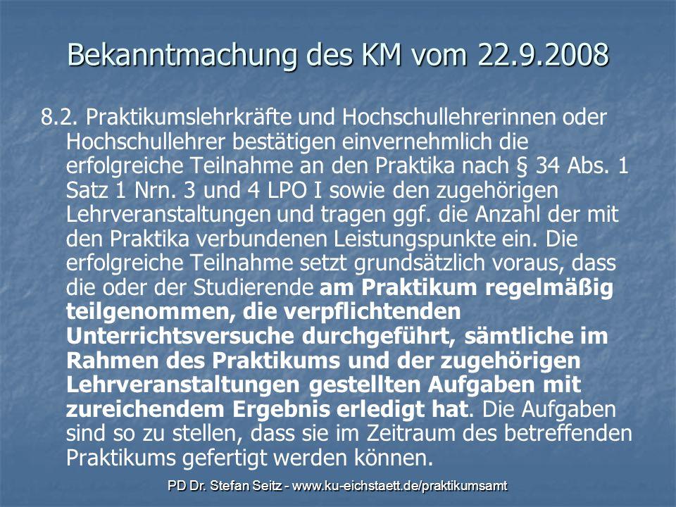 PD Dr. Stefan Seitz - www.ku-eichstaett.de/praktikumsamt Bekanntmachung des KM vom 22.9.2008 8.2. Praktikumslehrkräfte und Hochschullehrerinnen oder H