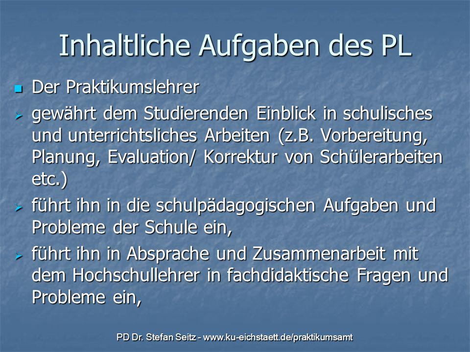 PD Dr. Stefan Seitz - www.ku-eichstaett.de/praktikumsamt Inhaltliche Aufgaben des PL Der Praktikumslehrer Der Praktikumslehrer gewährt dem Studierende