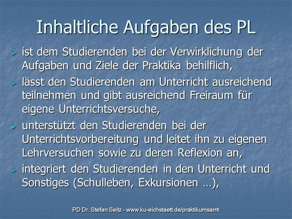 PD Dr. Stefan Seitz - www.ku-eichstaett.de/praktikumsamt Inhaltliche Aufgaben des PL ist dem Studierenden bei der Verwirklichung der Aufgaben und Ziel