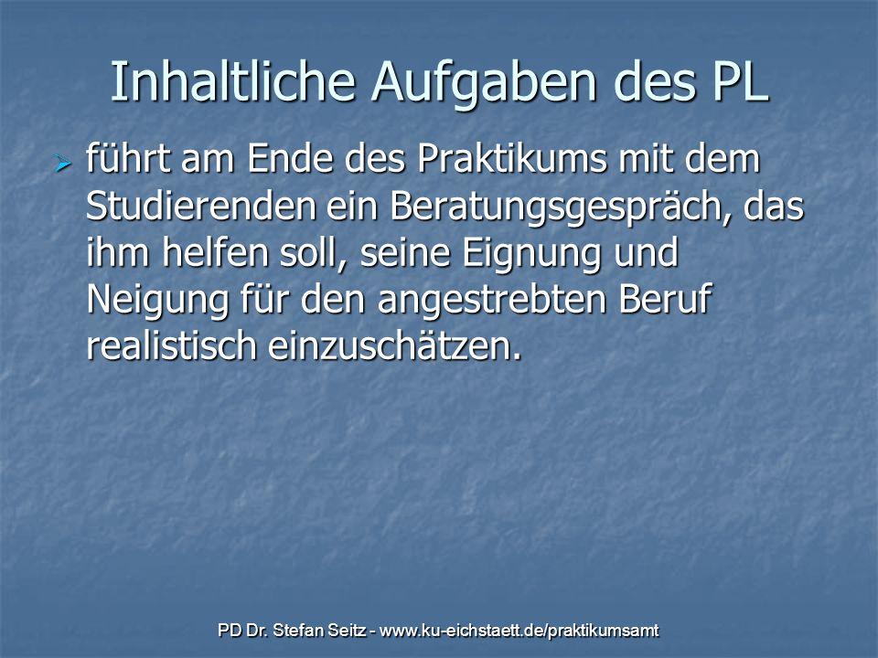PD Dr. Stefan Seitz - www.ku-eichstaett.de/praktikumsamt Inhaltliche Aufgaben des PL führt am Ende des Praktikums mit dem Studierenden ein Beratungsge
