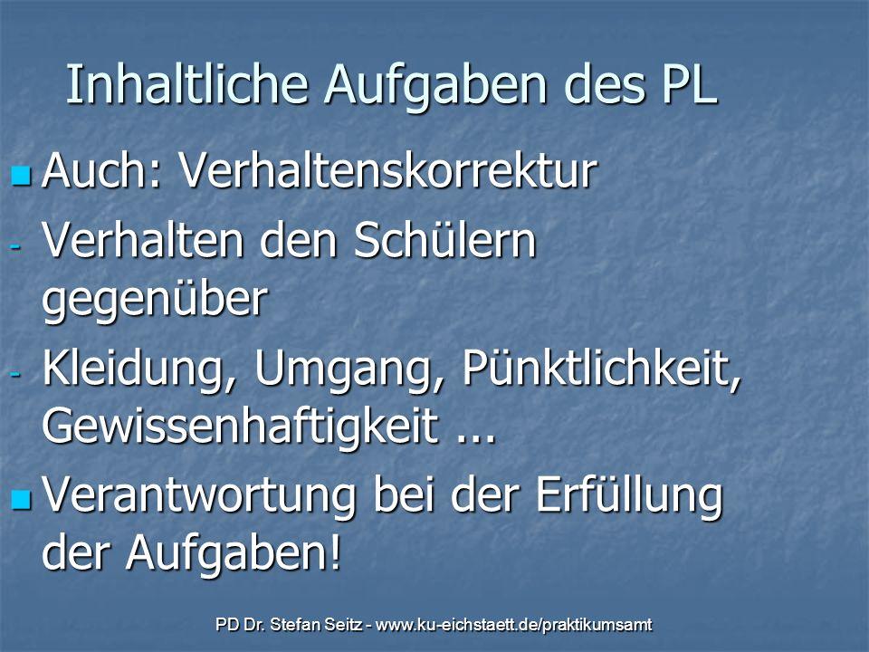 PD Dr. Stefan Seitz - www.ku-eichstaett.de/praktikumsamt Inhaltliche Aufgaben des PL Auch: Verhaltenskorrektur Auch: Verhaltenskorrektur - Verhalten d