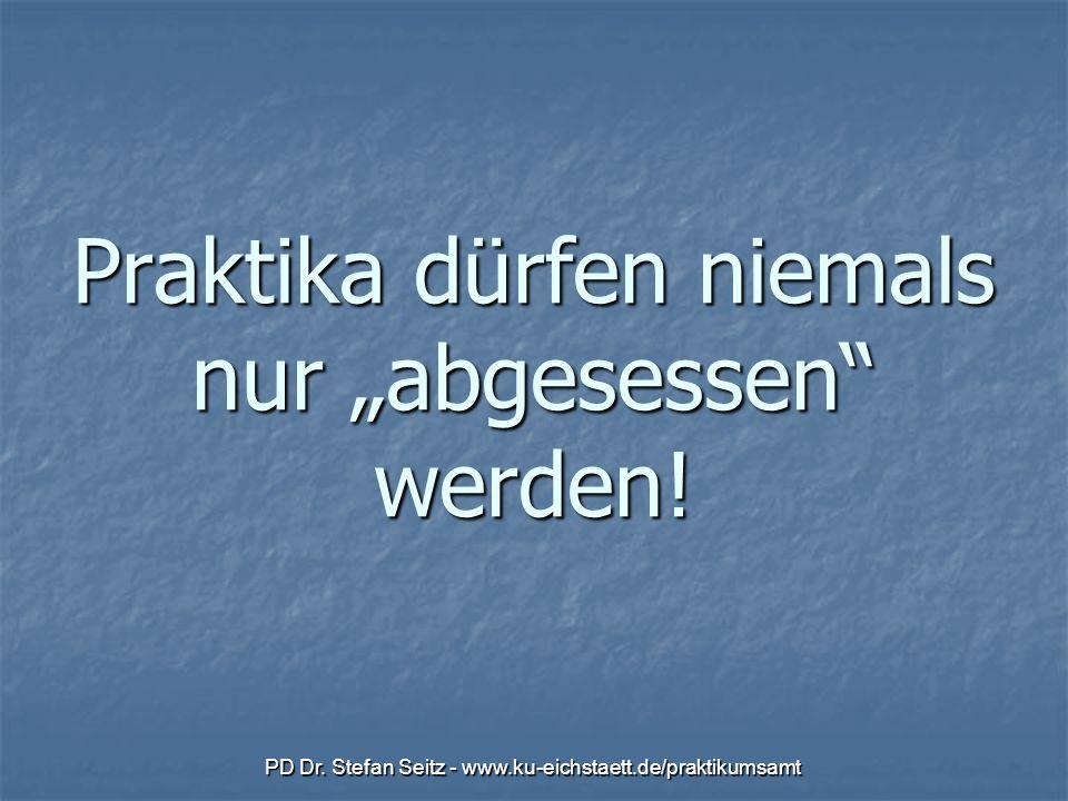 PD Dr. Stefan Seitz - www.ku-eichstaett.de/praktikumsamt Praktika dürfen niemals nur abgesessen werden!