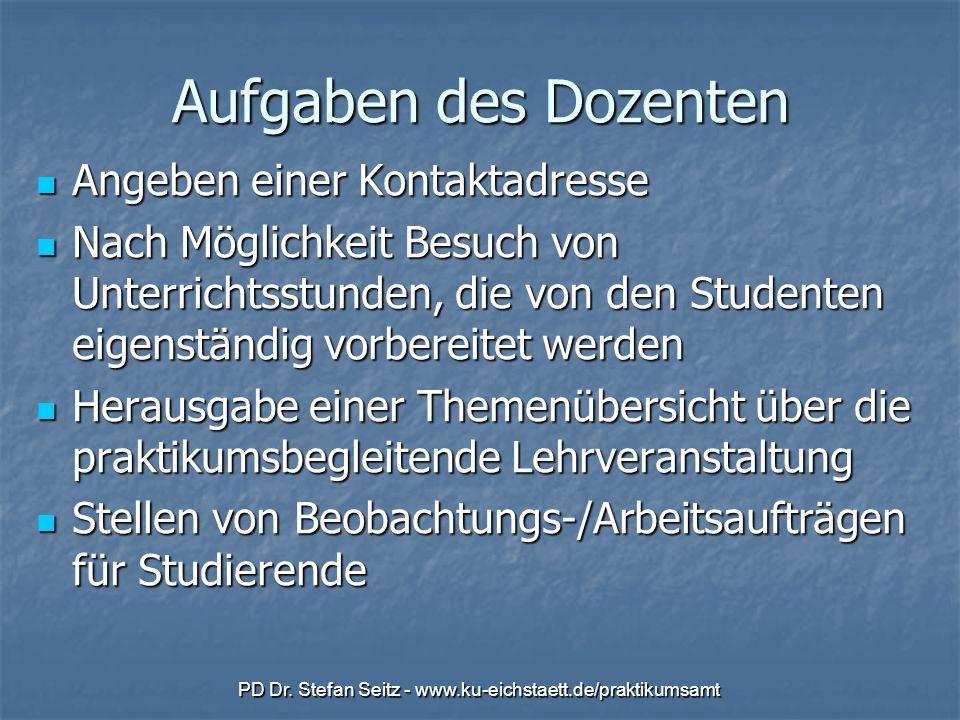 PD Dr. Stefan Seitz - www.ku-eichstaett.de/praktikumsamt Aufgaben des Dozenten Angeben einer Kontaktadresse Angeben einer Kontaktadresse Nach Möglichk