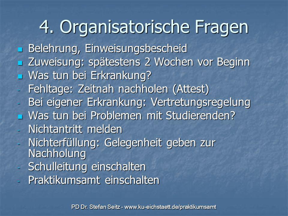 PD Dr. Stefan Seitz - www.ku-eichstaett.de/praktikumsamt 4. Organisatorische Fragen Belehrung, Einweisungsbescheid Belehrung, Einweisungsbescheid Zuwe