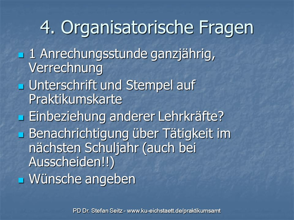 PD Dr. Stefan Seitz - www.ku-eichstaett.de/praktikumsamt 4. Organisatorische Fragen 1 Anrechungsstunde ganzjährig, Verrechnung 1 Anrechungsstunde ganz