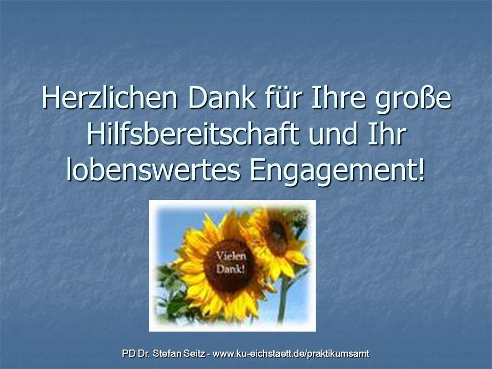 PD Dr. Stefan Seitz - www.ku-eichstaett.de/praktikumsamt Herzlichen Dank für Ihre große Hilfsbereitschaft und Ihr lobenswertes Engagement!
