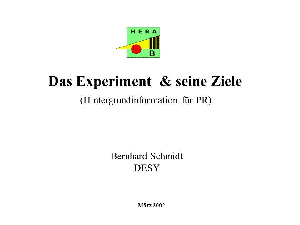 Bernhard Schmidt DESY Das Experiment & seine Ziele März 2002 (Hintergrundinformation für PR)