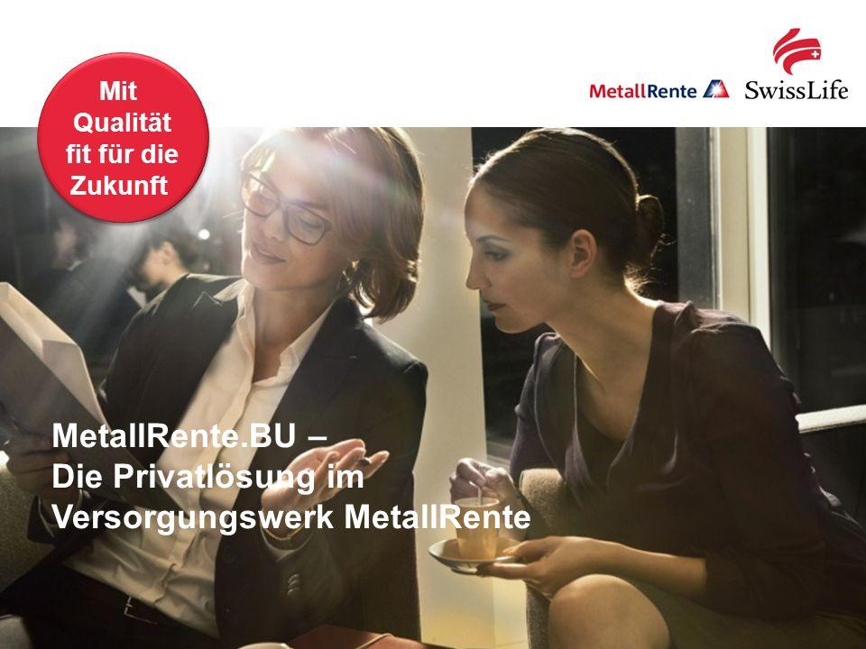 Swiss Life; MetallRente.BU: Mit Qualität fit für die Zukunft!1 MetallRente.BU – Die Privatlösung im Versorgungswerk MetallRente Mit Qualität fit für d