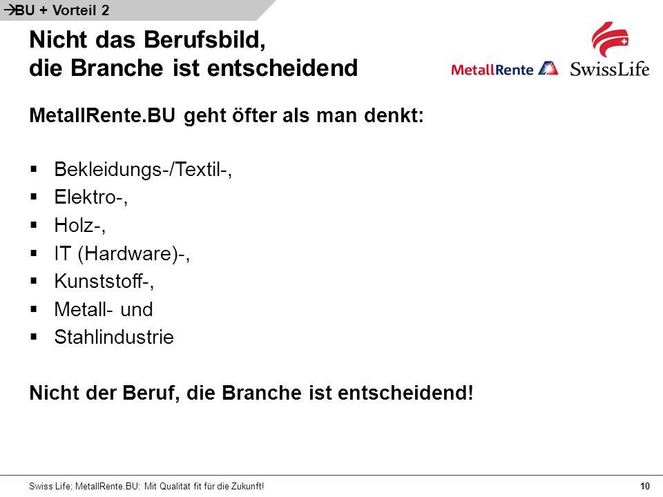 Swiss Life; MetallRente.BU: Mit Qualität fit für die Zukunft!10 Nicht das Berufsbild, die Branche ist entscheidend BU + Vorteil 2 MetallRente.BU geht