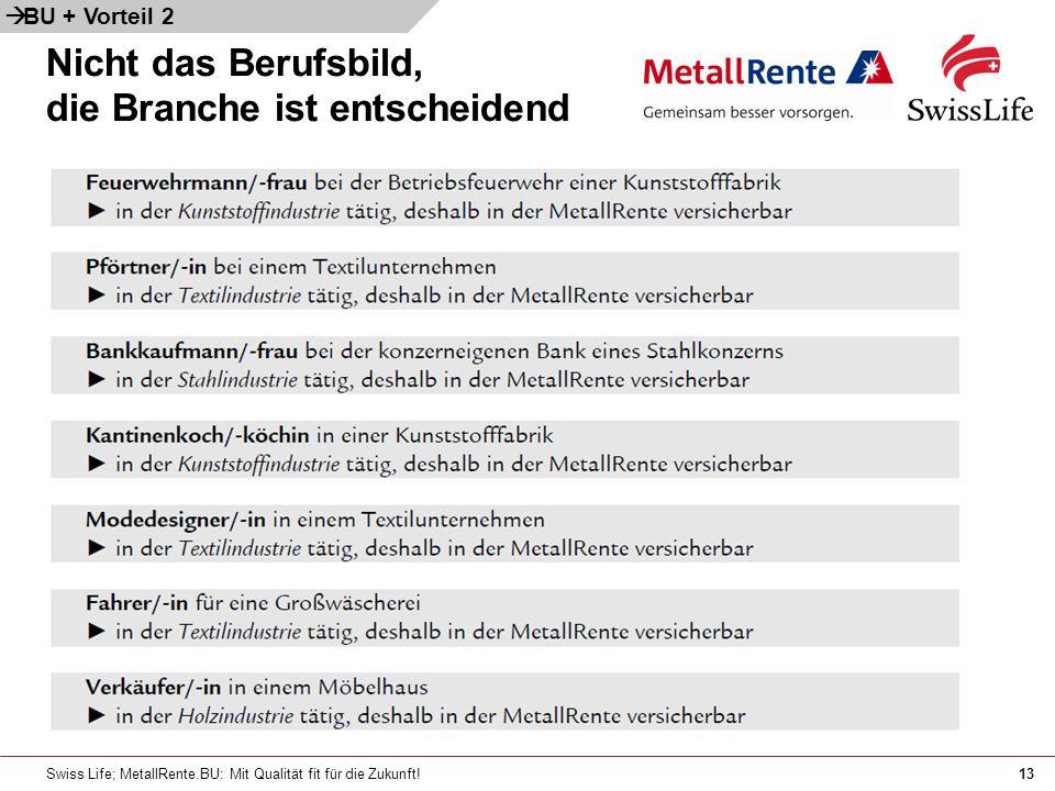 Swiss Life; MetallRente.BU: Mit Qualität fit für die Zukunft!13 Nicht das Berufsbild, die Branche ist entscheidend BU + Vorteil 2