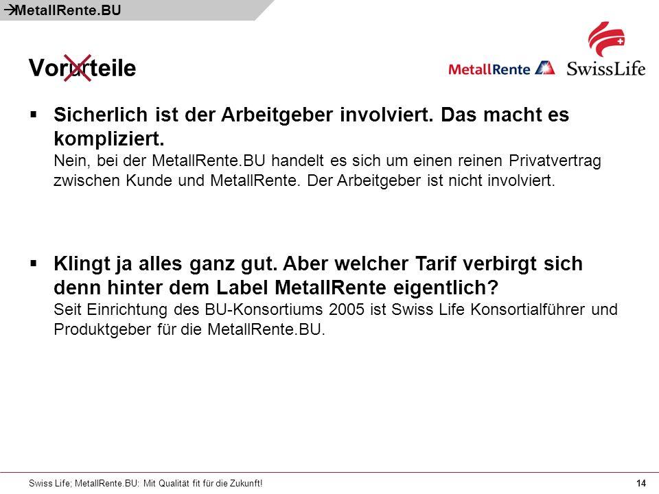 Swiss Life; MetallRente.BU: Mit Qualität fit für die Zukunft!14 Vorurteile MetallRente.BU Sicherlich ist der Arbeitgeber involviert. Das macht es komp