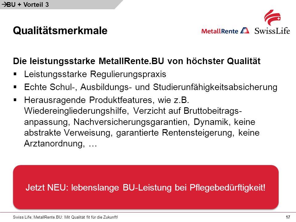Swiss Life; MetallRente.BU: Mit Qualität fit für die Zukunft!17 Die leistungsstarke MetallRente.BU von höchster Qualität Leistungsstarke Regulierungsp