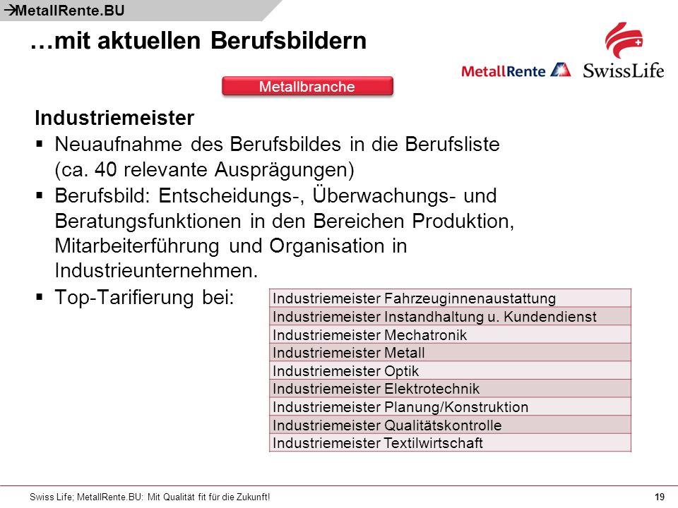 Swiss Life; MetallRente.BU: Mit Qualität fit für die Zukunft!19 Industriemeister Neuaufnahme des Berufsbildes in die Berufsliste (ca. 40 relevante Aus