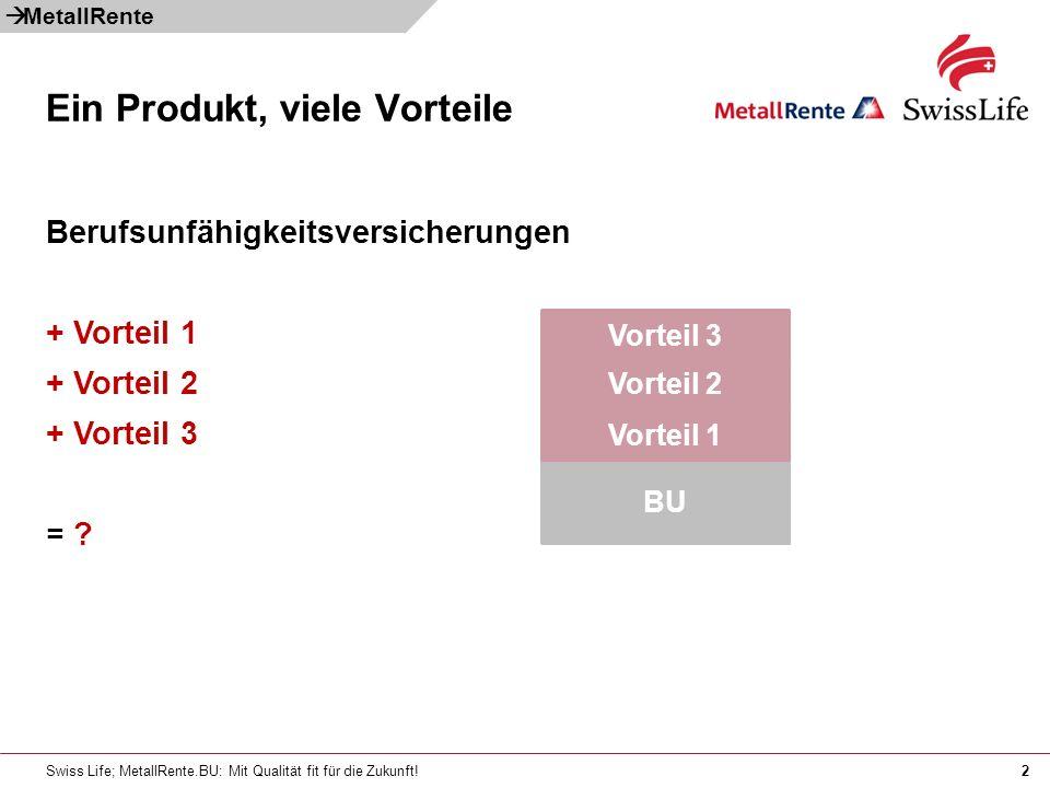 Swiss Life; MetallRente.BU: Mit Qualität fit für die Zukunft!2 Berufsunfähigkeitsversicherungen + Vorteil 1 + Vorteil 2 + Vorteil 3 = ? Ein Produkt, v