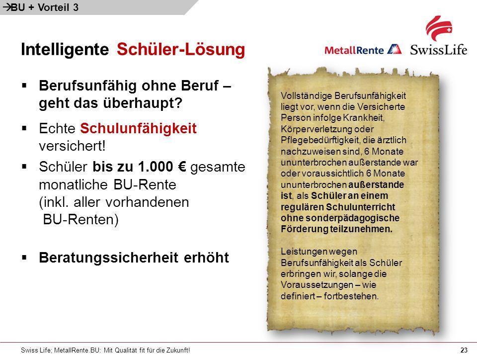 Swiss Life; MetallRente.BU: Mit Qualität fit für die Zukunft!23 Intelligente Schüler-Lösung Berufsunfähig ohne Beruf – geht das überhaupt? Echte Schul