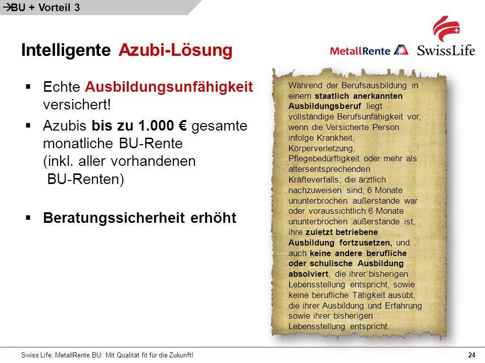 Swiss Life; MetallRente.BU: Mit Qualität fit für die Zukunft!24 Intelligente Azubi-Lösung Echte Ausbildungsunfähigkeit versichert.