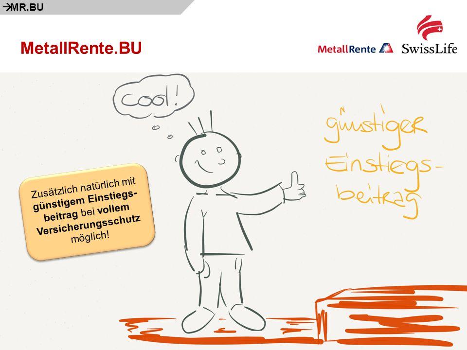 Swiss Life; MetallRente.BU: Mit Qualität fit für die Zukunft!26 MetallRente.BU Zusätzlich natürlich mit günstigem Einstiegs- beitrag bei vollem Versicherungsschutz möglich.
