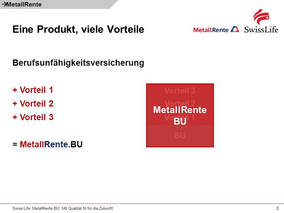 Swiss Life; MetallRente.BU: Mit Qualität fit für die Zukunft!3 Berufsunfähigkeitsversicherung + Vorteil 1 + Vorteil 2 + Vorteil 3 = MetallRente.BU Ein