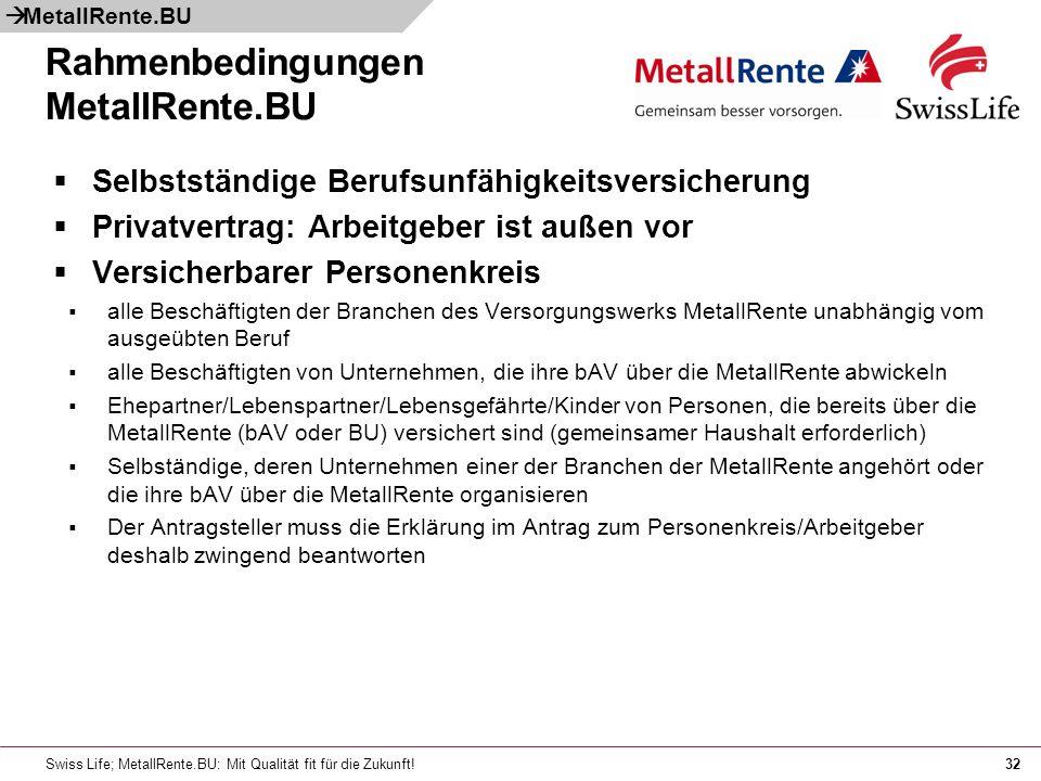 Swiss Life; MetallRente.BU: Mit Qualität fit für die Zukunft!32 Rahmenbedingungen MetallRente.BU Selbstständige Berufsunfähigkeitsversicherung Privatv