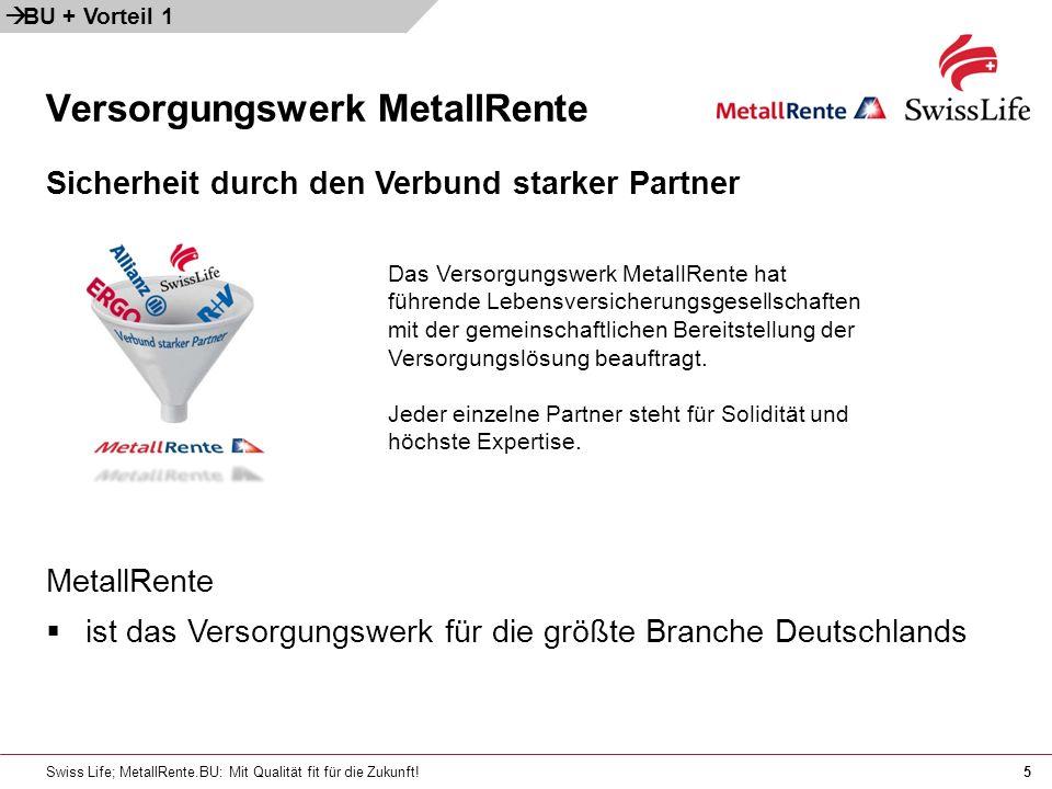 Swiss Life; MetallRente.BU: Mit Qualität fit für die Zukunft!5 Versorgungswerk MetallRente BU + Vorteil 1 Sicherheit durch den Verbund starker Partner