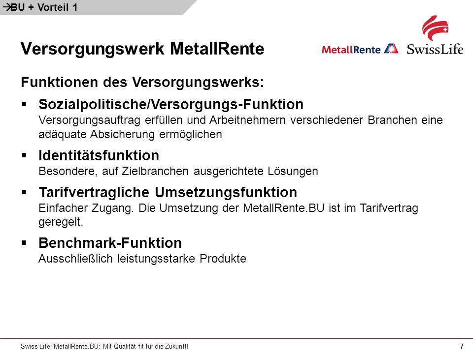 Swiss Life; MetallRente.BU: Mit Qualität fit für die Zukunft!7 Versorgungswerk MetallRente BU + Vorteil 1 Funktionen des Versorgungswerks: Sozialpolit