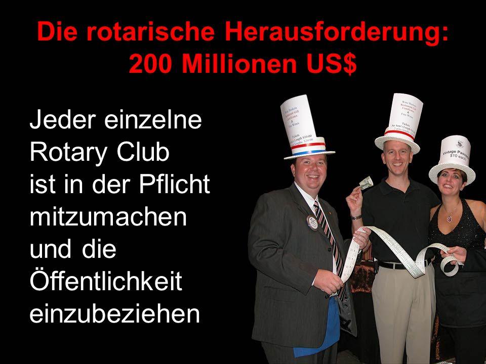 Jeder einzelne Rotary Club ist in der Pflicht mitzumachen und die Öffentlichkeit einzubeziehen Die rotarische Herausforderung: 200 Millionen US$